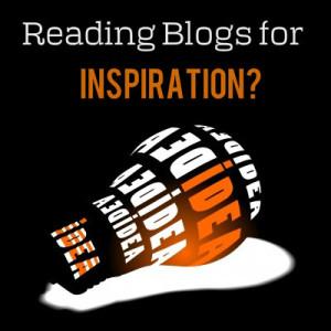 Reading Blogs for Inspiration - Blog Post Ideas