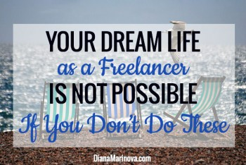 Your Dream Life as a Freelancer Is Not Possible If You Don't Do These