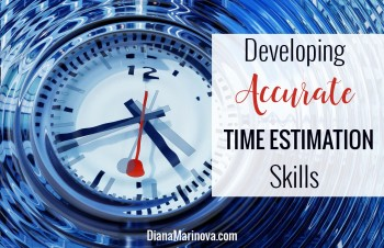 How to Develop Accurate Time Estimation Skills and Why You Need to