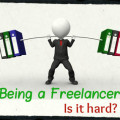 Being a Freelancer - Is It Hard?