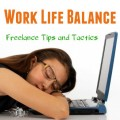 Work Life Balance – 4 Proven Tactics for Freelancers to Achieve It