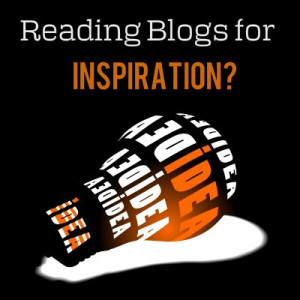 Reading Blogs for Inspiration - Blog Post Ideas