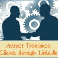 3 Tips to Attract Freelance Clients through LinkedIn