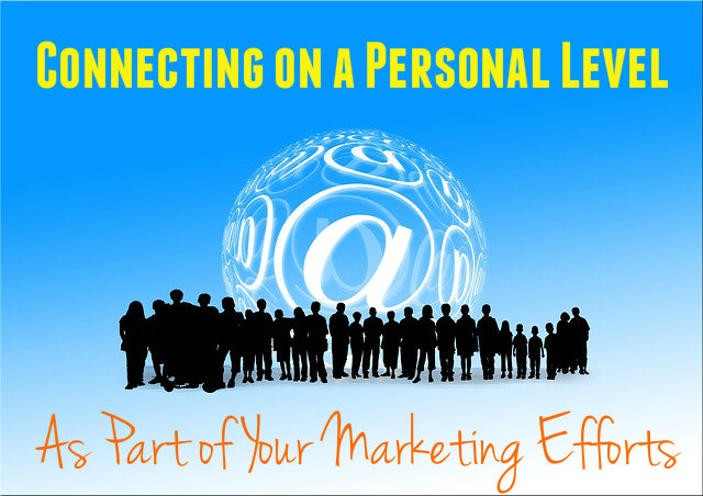 Connecting on a Personal Level and Your Marketing Efforts