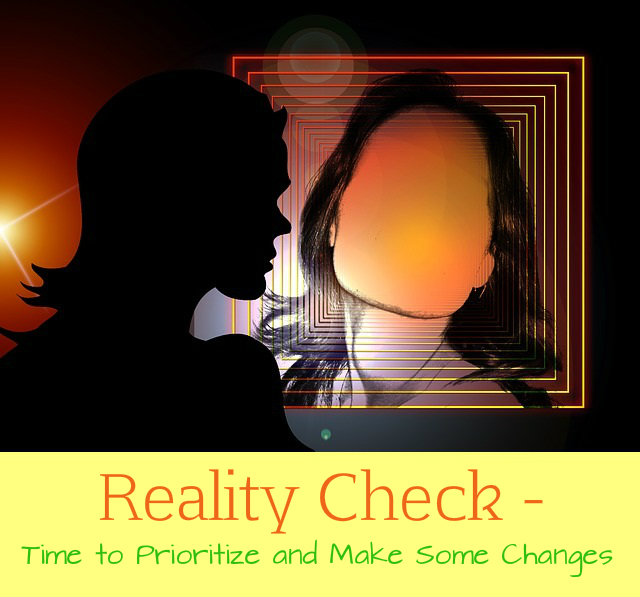 Reality Check – Time to Prioritize and Make Some Changes