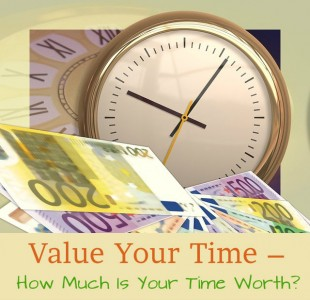 Value Your Time – How Much Is Your Time Worth