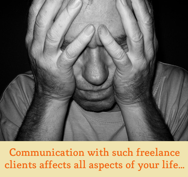 Communication with bad freelance clients affects all aspects of your life