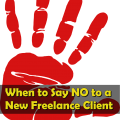 When to Say NO to a New Freelance Client