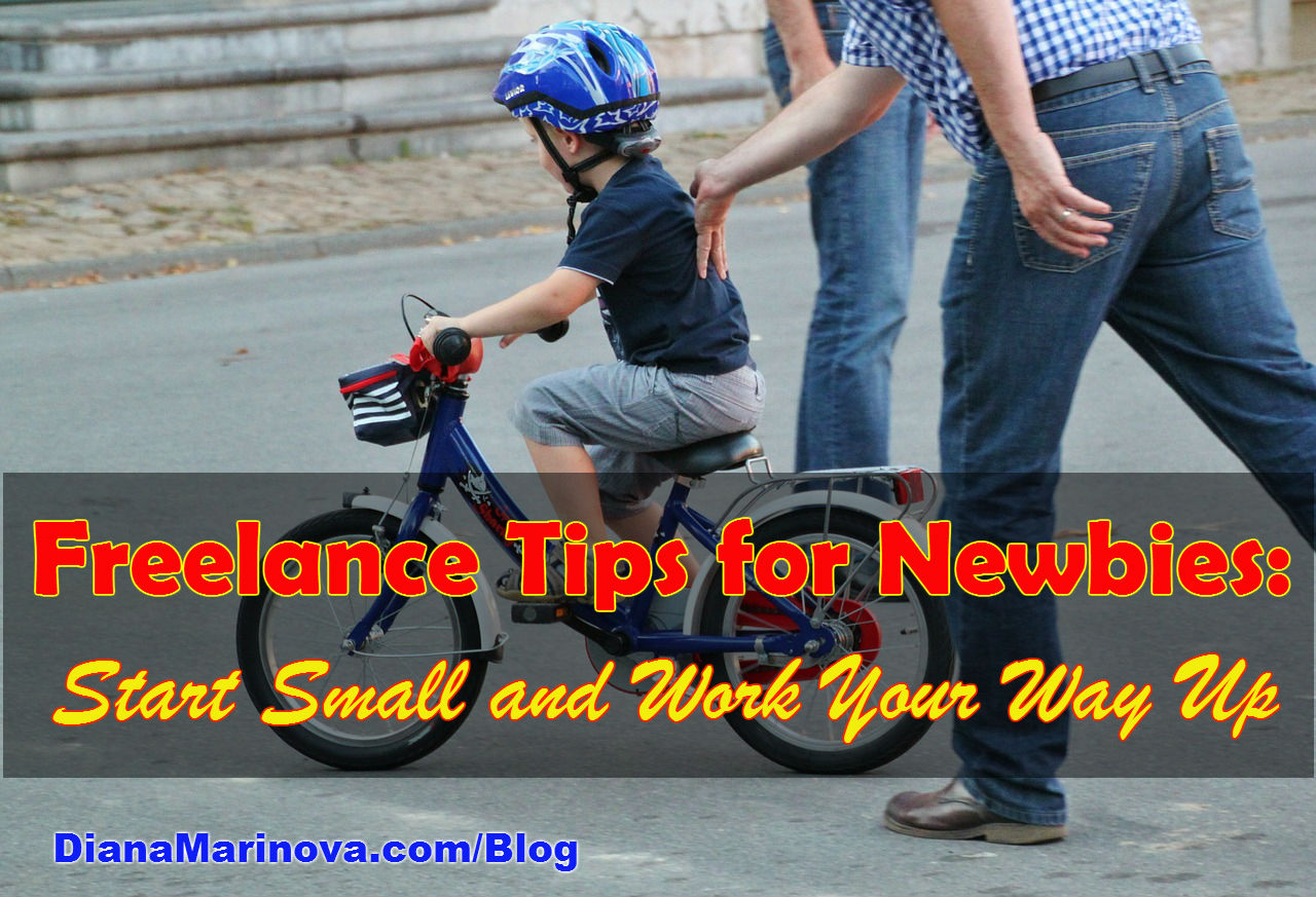 Freelance Tips for Newbies - Start Small and Work Your Way Up