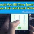 Should You Bill Time Spent in Skype Calls and Email Writing