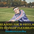 Two Reasons for a Freelancer to Develop Flexibility