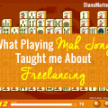 What Playing Mah Jong Taught Me about Freelancing